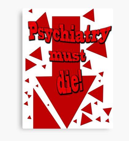 Psychiatry must die! Canvas Print