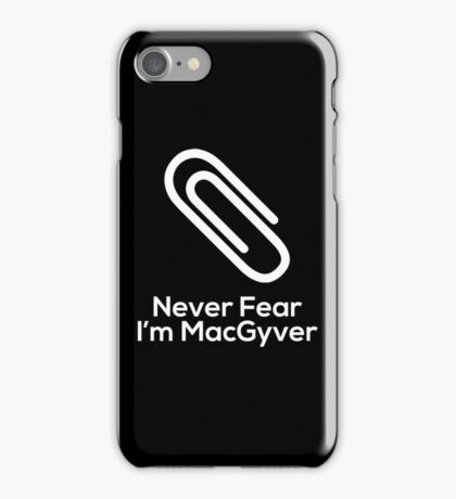 Never Fear, I'm MacGyver! iPhone Case/Skin