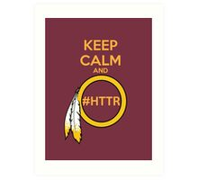 Redskins - Keep Calm and HTTR Art Print