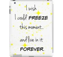 Freeze this Moment Forever iPad Case/Skin
