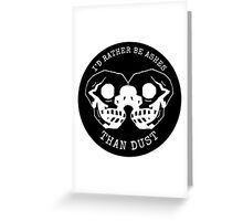 I'd Rather Be Ashes Than Dust Greeting Card