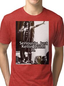 Seriously Just Kellin Quinn It! Tri-blend T-Shirt