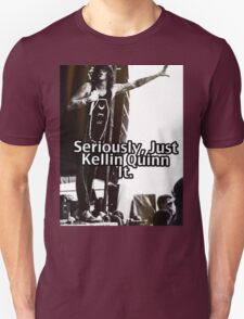 Seriously Just Kellin Quinn It! T-Shirt
