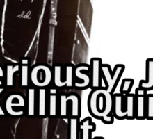 Seriously Just Kellin Quinn It! Sticker