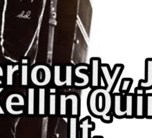 Seriously Just Kellin Quinn It! Sticker