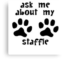 Ask Me About My Staffie Canvas Print