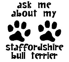 Ask Me About My Staffordshire Bull Terrier Photographic Print