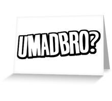 umadbro? Greeting Card
