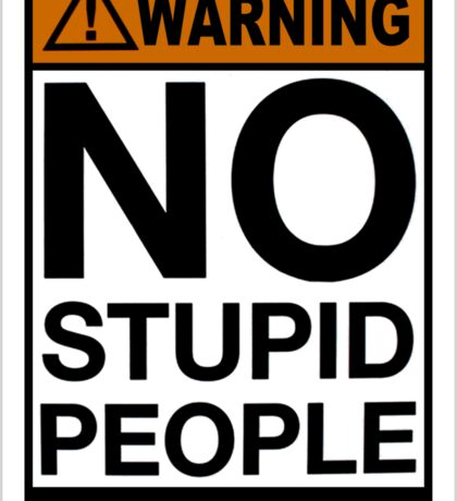 """""""WARNING SIGN"""" No Stupid People Beyond This Point Sticker"""