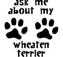 Ask Me About My Wheaten Terrier by kwg2200