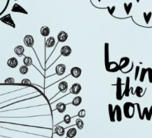 Be in the Now Sticker