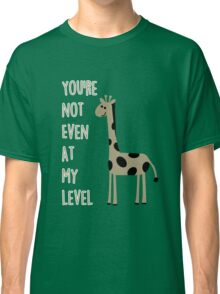 You're not even at my level Classic T-Shirt