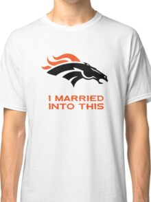 Denver Broncos,T-Shirts,I Married Into This Classic T-Shirt