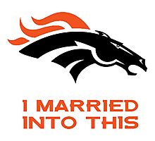 Denver Broncos,T-Shirts,I Married Into This Photographic Print