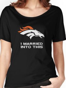 I Married Into This,Denver Broncos Women's Relaxed Fit T-Shirt