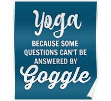 Yoga Because Some Questions Can't Be Answered By Google Poster