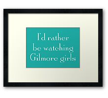 I'd Rather Be Watching Gilmore Girls Framed Print