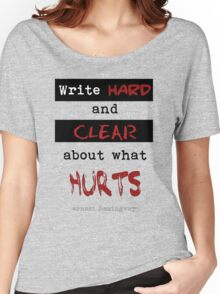 Write hard and clear about what Hurts Women's Relaxed Fit T-Shirt