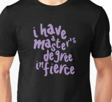 i have a master's degree in fierce Unisex T-Shirt