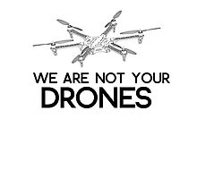 We are not your drones by FrogusIV