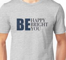 be happy, be bright, be you! Unisex T-Shirt