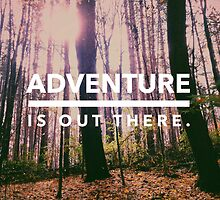 Adventure is Out There by Olivia Joy StClaire