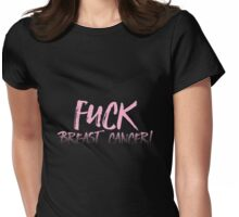 Fuck breast cancer! Womens Fitted T-Shirt