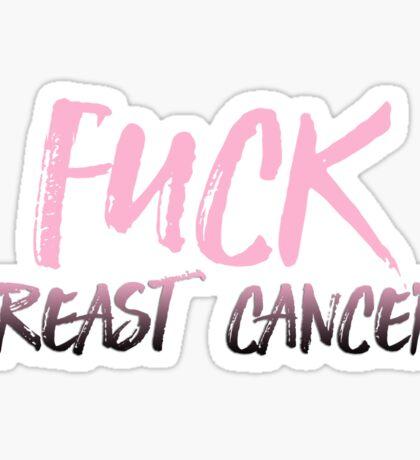 Fuck breast cancer! Sticker
