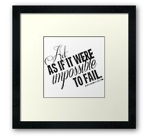 Impossible To Fail Black Text Quote T-shirts & Homewares Framed Print
