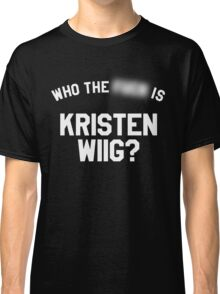 Who TF is Kristen Wiig? Classic T-Shirt