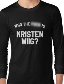 Who TF is Kristen Wiig? Long Sleeve T-Shirt