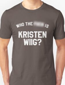 Who TF is Kristen Wiig? T-Shirt