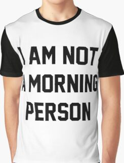 I am not a morning person Quote Graphic T-Shirt