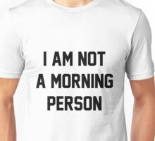 I am not a morning person Quote Unisex T-Shirt