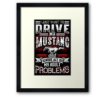 I just want to drive my mustang and ignore all of my adult problems t-shirt   Framed Print