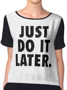 Just Do It Later Chiffon Top