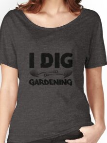 I Dig Gardening Women's Relaxed Fit T-Shirt