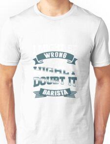I Might Be Wrong but Highly Doubt It I'm a Barista Unisex T-Shirt