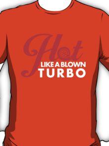 Hot like a blown turbo (2) T-Shirt