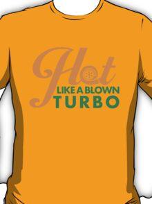 Hot like a blown turbo (7) T-Shirt