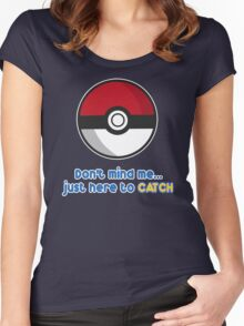 Dont mind me, just here to CATCH Women's Fitted Scoop T-Shirt