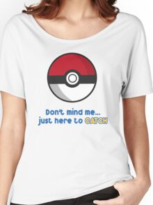 Dont mind me, just here to CATCH Women's Relaxed Fit T-Shirt
