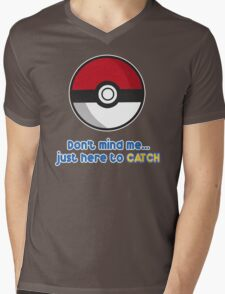 Dont mind me, just here to CATCH Mens V-Neck T-Shirt