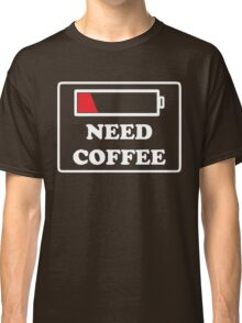 Need coffee low energy Classic T-Shirt