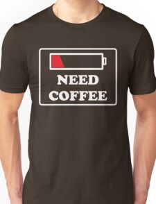 Need coffee low energy Unisex T-Shirt
