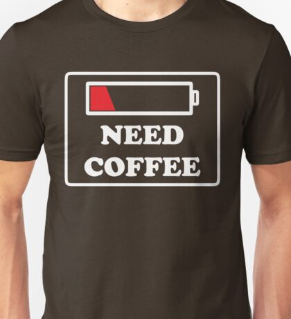 Need coffee low energy Unisex T-Shirt
