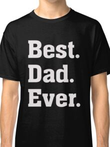 Best Dad Ever - Father's Day T Shirt - Daddy  Classic T-Shirt