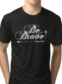 Be Brave - Psalm 31-24 Bible Verse Christian Tri-blend T-Shirt