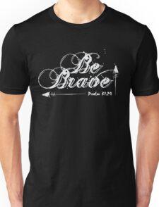 Be Brave - Psalm 31-24 Bible Verse Christian Unisex T-Shirt