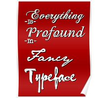Everything is Profound in Fancy Typeface Poster